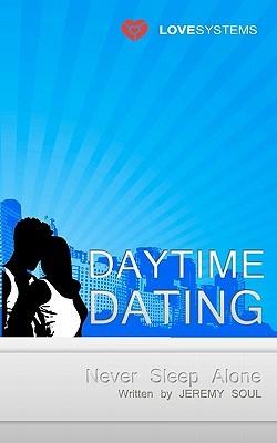 Daytime Dating: Never Sleep Alone Jeremy Soul