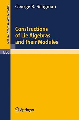 Constructions Of Lie Algebras And Their Modules George B. Seligman