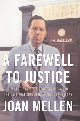 A Farewell To Justice: Jim Garrison, JFK's Assassination and the Case That Should Have Changed History  - Joan Mellen