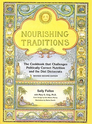 Nourishing Traditions: The Cookbook That Challenges Politically Correct Nutrition and the Diet Dictocrats (Paperback)