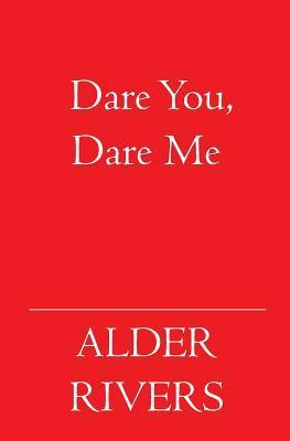 Dare You, Dare Me  by  Alder Rivers
