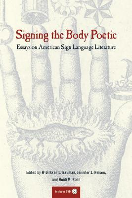 Signing the Body Poetic: Essays on American Sign Language Literature, with DVD, Author: H-Dirksen L. Bauman, Heidi M. Rose, Jennifer L. Nelson, W.J.T. Mitchell, William C. Stokoe