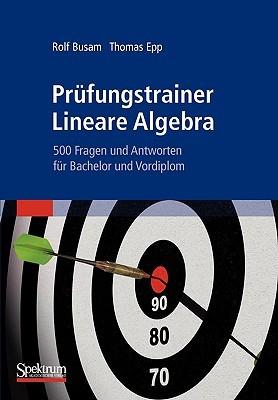 Prufungstrainer Lineare Algebra: 500 Fragen Und Antworten Fur Bachelor Und Vordiplom  by  Rolf Busam