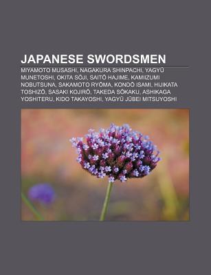 Japanese Swordsmen: Miyamoto Musashi, Nagakura Shinpachi, Yagy Munetoshi, Okita S Ji, Sait Hajime, Kamiizumi Nobutsuna, Sakamoto Ry Ma  by  Source Wikipedia