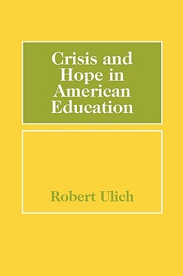 Crisis and Hope in American Education  by  Robert Ulich