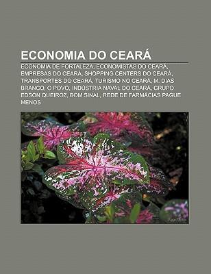 Economia Do Cear: Economia de Fortaleza, Economistas Do Cear , Empresas Do Cear , Shopping Centers Do Cear , Transportes Do Cear Source Wikipedia