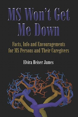 MS Wont Get Me Down: Facts, Info and Encouragements for MS Persons and Their Caregivers Elvira Heiser James