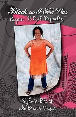 Black as I Ever Was: Keepin It Real Rapoetry Sylvia Black