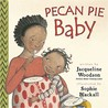 Pecan Pie Baby by Jacqueline Woodson