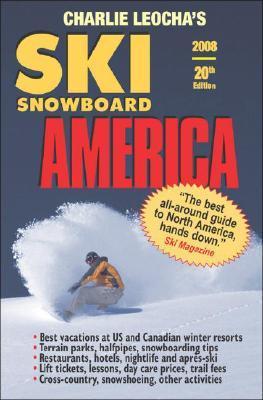 Leochas Ski Snowboard America 2008: Top Winter Resorts in USA and Canada (Ski Snowboard America and Canada) (Ski Snowboard America and Canada) Charlie A. Leocha