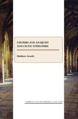 Culture and Anarchy & Celtic Literature  by  Matthew Arnold