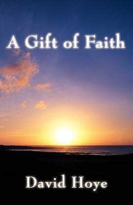 A Gift of Faith  by  David Hoye