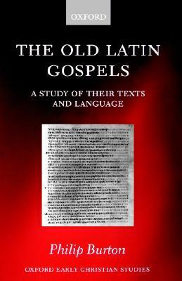 The Old Latin Gospels  by  Philip Burton