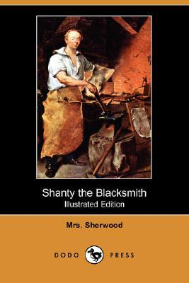 Shanty the Blacksmith (Illustrated Edition)  by  Mary Martha Sherwood