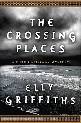 The Crossing Places (Ruth Galloway #1)  by Elly Griffiths  />
