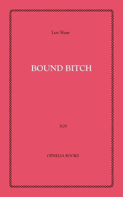 Bound Bitch  by  Len Shaw