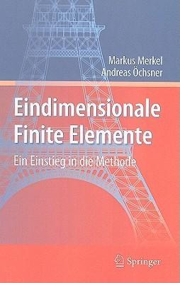 Eindimensionale Finite Elemente: Ein Einstieg In Die Methode Markus Merkel