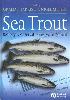 Sea Trout: Biology, Conservation and Management: Proceedings of the First International Sea Trout Symposium, Cardiff, July 2004 Graeme Harris
