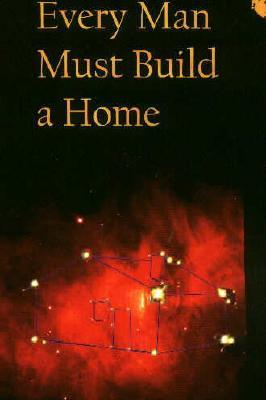 Every Man Must Build a Home  by  L.A. Heberlein