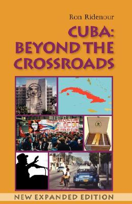 Cuba: Beyond the Crossroads. New Expanded Edition  by  Ron Ridenour