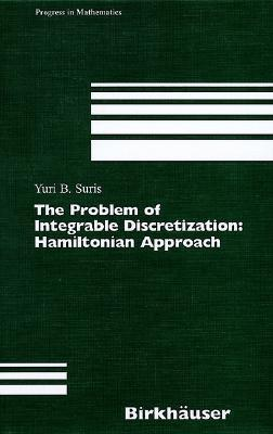 The Problem of Integrable Discretization: Hamiltonian Approach Yuri B. Suris