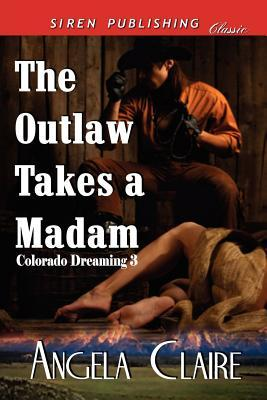 The Outlaw Takes a Madam by Angela Claire