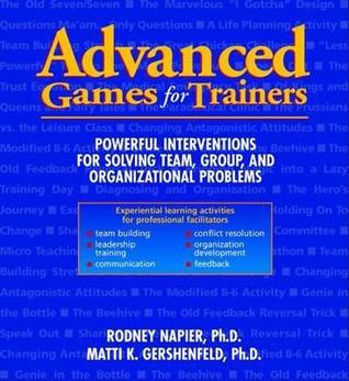 Advanced Games for Trainers: Powerful Interventions for Solving Team, Group, and Organizational Problems  by  Rod Napier