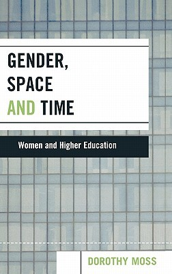 Gender, Space and Time: Women and Higher Education  by  Dorothy Moss