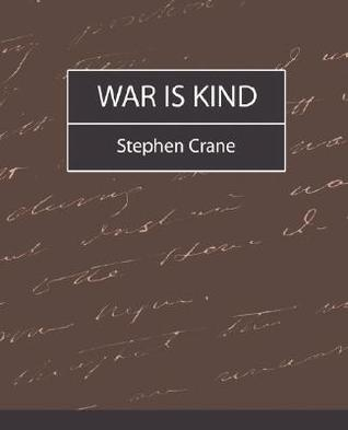 a literary analysis of war is kind by crane Introduction & overview of war is kind stephen crane this study guide  consists of approximately 21 pages of chapter summaries, quotes, character  analysis,.