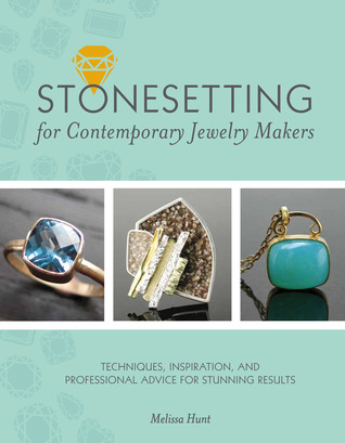 Stonesetting for Contemporary Jewelry Makers by Melissa Hunt