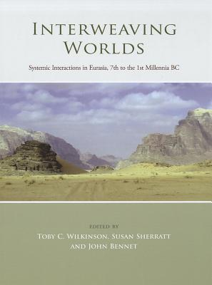 Interweaving Worlds: Systemic Interactions in Eurasia, 7th to the 1st Millennia BC John  Bennet