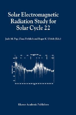 Solar Electromagnetic Radiation Study for Solar Cycle 22: Proceedings of the Solers22 Workshop Held at the National Solar Observatory, Sacramento Peak, Sunspot, New Mexico, U.S.A., June 17 21, 1996  by  Roger K. Ulrich
