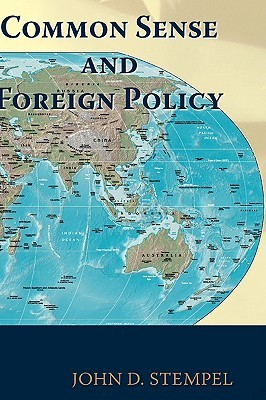 Common Sense and Foreign Policy John D. Stempel