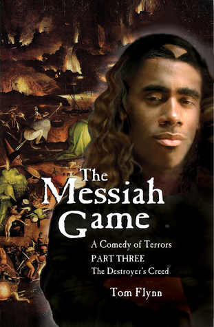 The Messiah Game: A Comedy of Terrors—Part Three: The Destroyers Creed  by  Tom Flynn