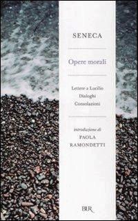 Opere morali: Lettere a Lucilio - Dialoghi - Consolazioni Seneca