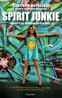 Spirit Junkie: Como Criar Milagres na Sua Vida  by  Gabrielle Bernstein