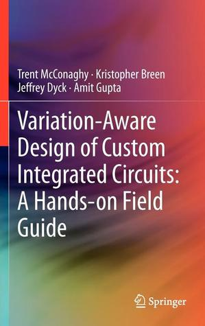 Variation-Aware Design of Custom Integrated Circuits: A Hands-On Field Guide  by  Trent McConaghy