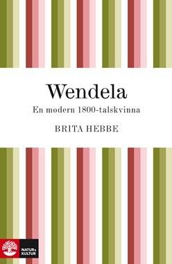 Wendela: En modern 1800-talskvinna  by  Brita Hebbe