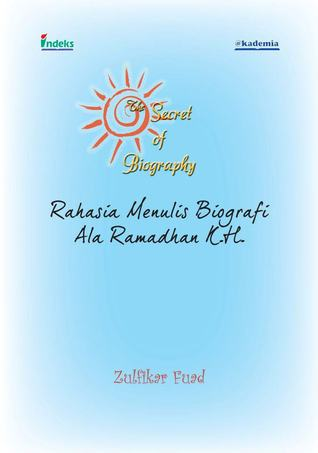 The Secret of Biography: Rahasia Menulis Biografi ala Ramadhan K.H.  by  Zulfikar Fuad