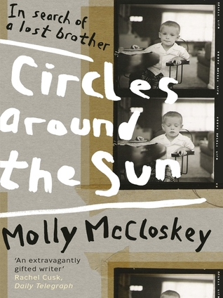 Circles Around The Sun: In Search Of A Lost Brother Molly McCloskey