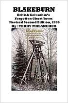 Blakeburn: British Columbias Forgotten Ghost Town Terry Malanchuk
