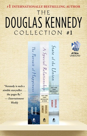 The Douglas Kennedy Collection #1: The Pursuit of Happiness, A Special Relationship, and State of the Union  by  Douglas Kennedy