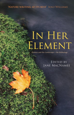 In Her Element: Women and the Landscape – An Anthology  by  Jane Macnamee