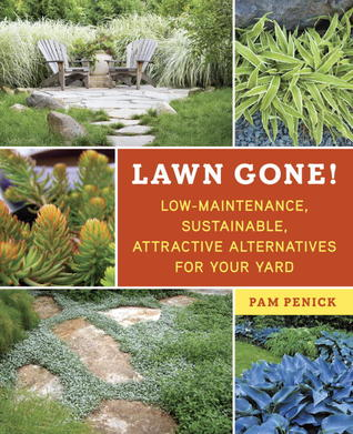 Lawn Gone!: Low-Maintenance, Sustainable, Attractive Alternatives for Your Yard (2013)