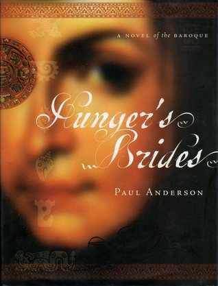 Hungers Brides: A Novel of the Baroque Paul Anderson