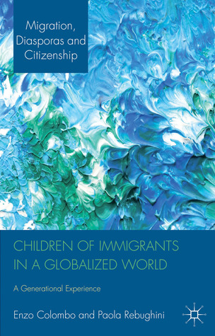 Children of Immigrants in a Globalized World: A Generational Experience Enzo Colombo