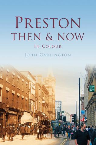 Preston Then & Now  by  John Garlington