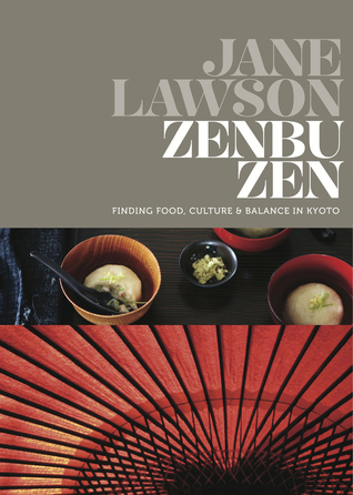 Zenbu Zen: Finding Food, Culture & Balance in Kyoto  by  Jane Lawson