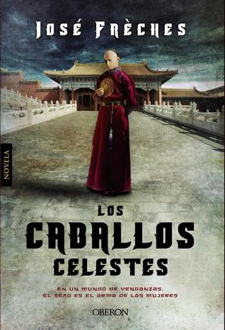 Los Caballos Celestes (El Disco de Jade, #1) José Frèches