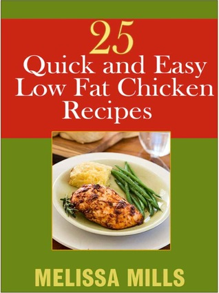 25 Quick and Easy Low Fat Chicken Recipes  by  Melissa Mills